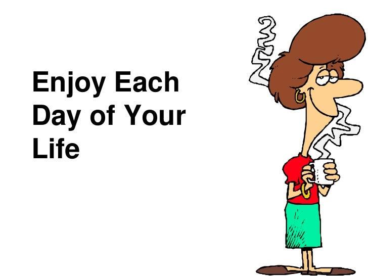Enjoy EachDay of YourLife