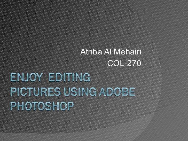 Enjoy editing pictures using adobe photoshop