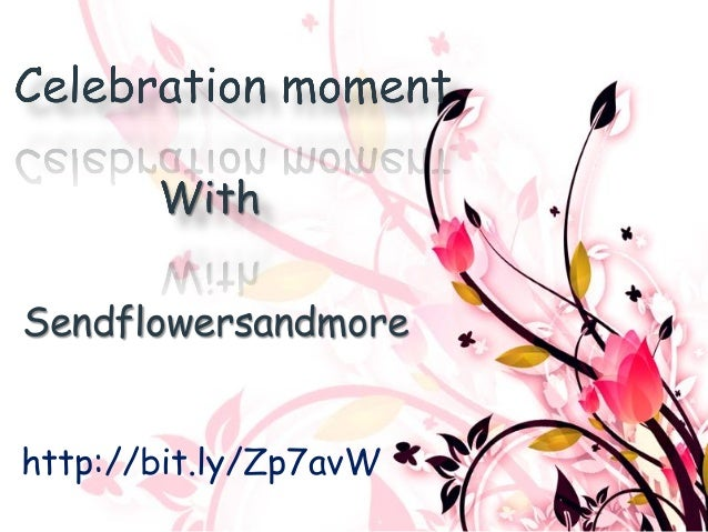 Celebrate Moment With Sendflowersandmore