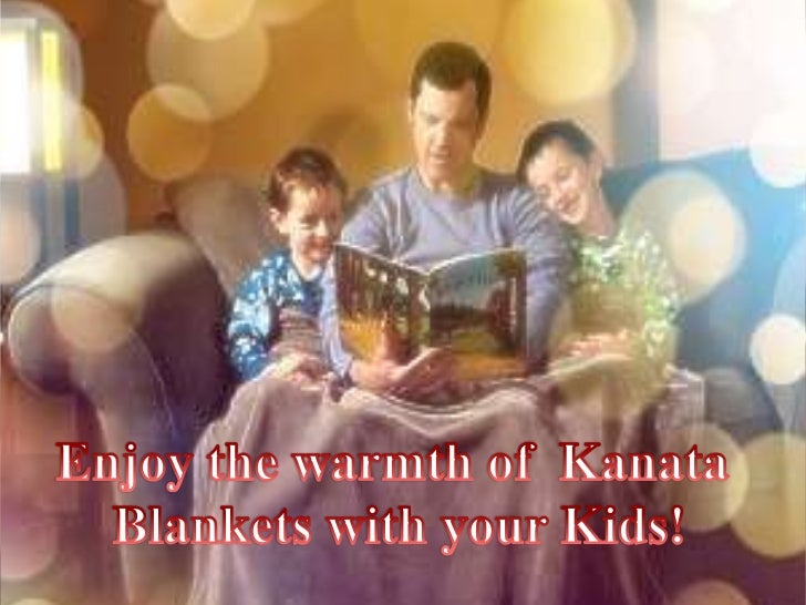 Bonding with your kids ispriceless! So let your kids be   comforted with luxuriouspampering softness of KanataBlankets . E...