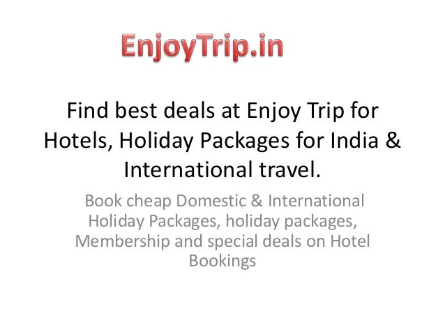 Find best deals at Enjoy Trip for Hotels, Holiday Packages for India & International travel. Book cheap Domestic & Interna...