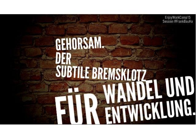 frank@baumann-habersack.de | @FrankBauHa – EnjoyWorkCamp2015 Session Kultur der Industriegesellschaft • Wissen ist Macht •...