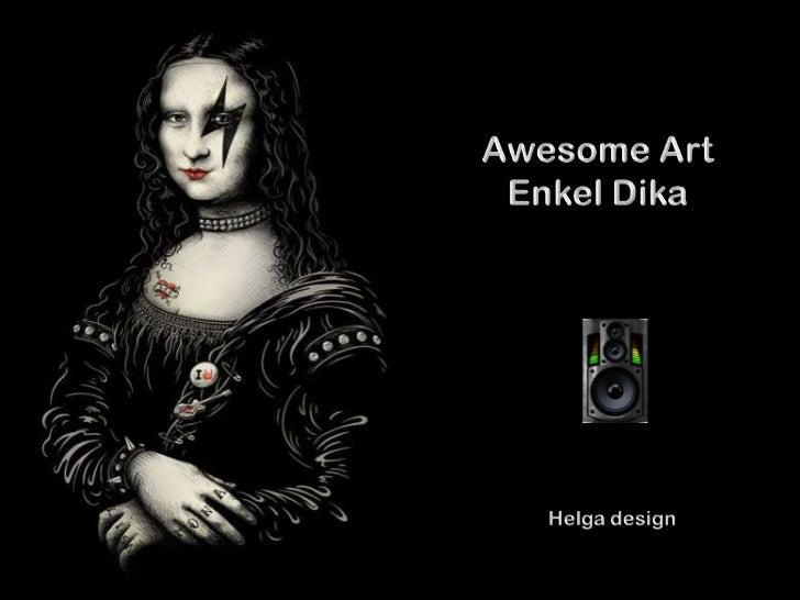 Awesome ArtEnkel Dika<br />Helga design<br />