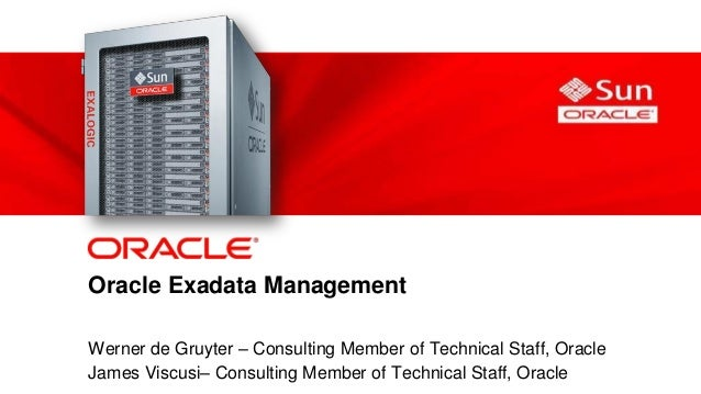 Oracle Exadata Management           Werner de Gruyter – Consulting Member of Technical Staff, Oracle1          James Viscu...