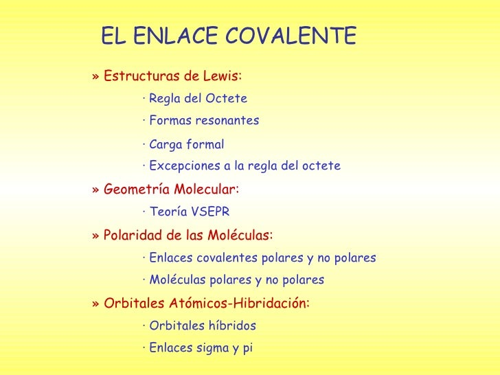 EL ENLACE COVALENTE »  Estructuras de Lewis: · Regla del Octete · Formas resonantes · Carga formal · Excepciones a la regl...