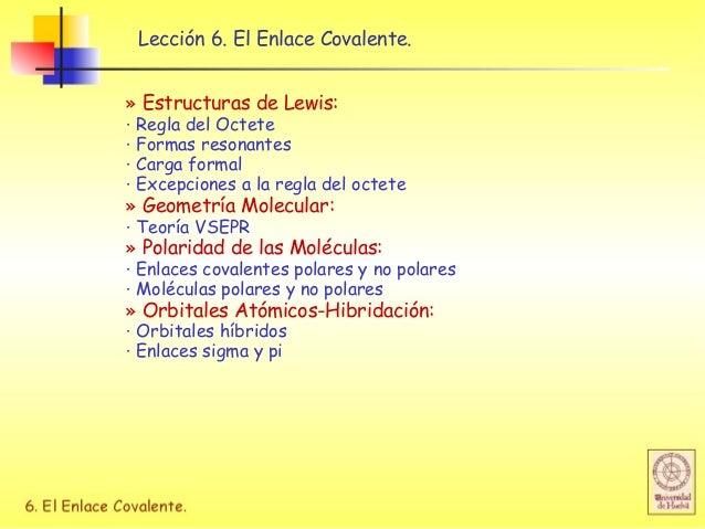 Lección 6. El Enlace Covalente. » Estructuras de Lewis: · Regla del Octete · Formas resonantes · Carga formal · Excepcione...
