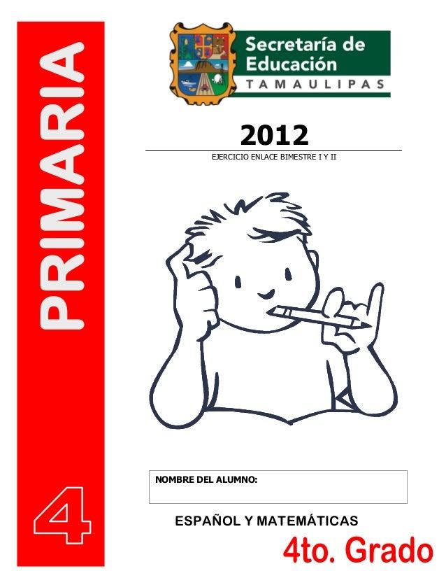 NOMBRE DEL ALUMNO:PRIMARIAESPAÑOL Y MATEMÁTICAS2012EJERCICIO ENLACE BIMESTRE I Y II