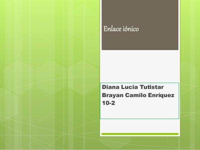 Enlace iónico Diana Lucia Tutistar Brayan Camilo Enríquez 10-2