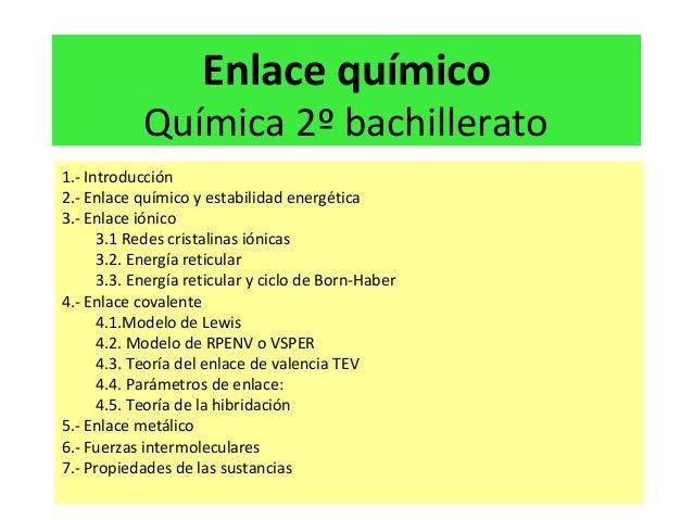Enlace químico  Química 2º bachillerato 1.- Introducción 2.- Enlace químico y estabilidad energética 3.- Enlace iónico 3.1...