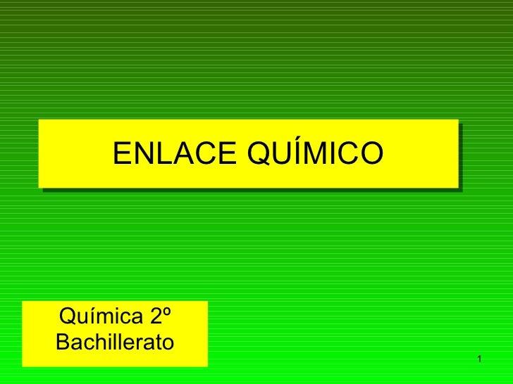 ENLACE QUÍMICO Química 2º Bachillerato