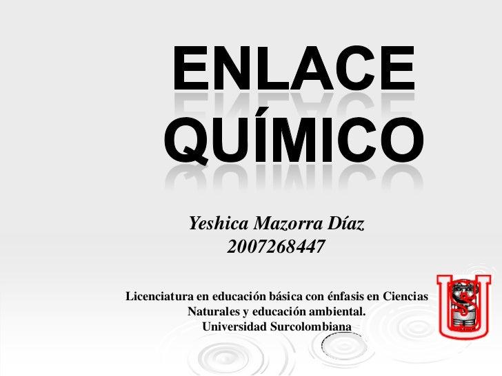 Yeshica Mazorra Díaz               2007268447Licenciatura en educación básica con énfasis en Ciencias           Naturales ...