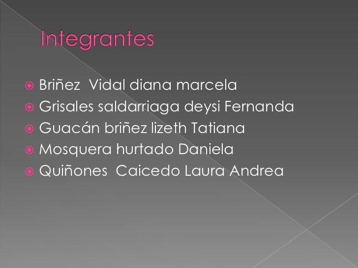 Integrantes <br />Briñez  Vidal diana marcela <br />Grisales saldarriaga deysi Fernanda<br />Guacán briñez lizeth Tatiana<...
