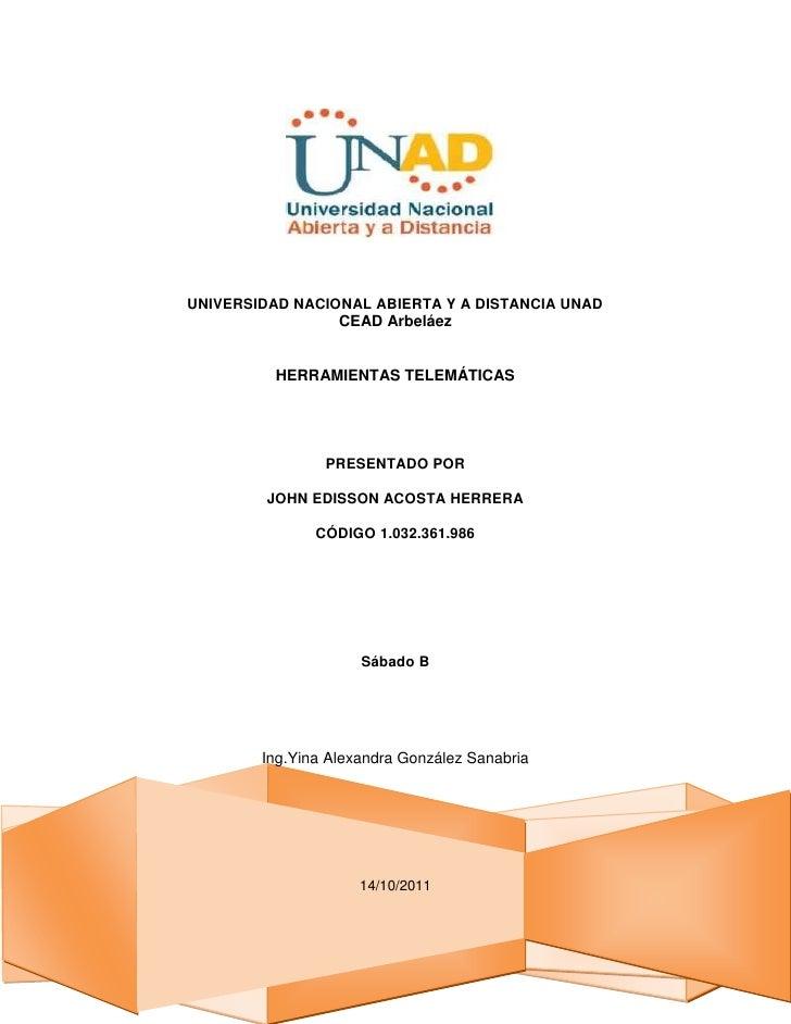 UNIVERSIDAD NACIONAL ABIERTA Y A DISTANCIA UNAD<br />CEAD Arbeláez<br />HERRAMIENTAS TELEMÁTICAS<br />PRESENTADO POR<br />...
