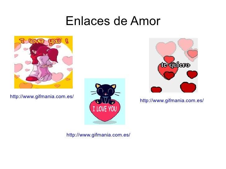 Enlaces de Amor http://www.gifmania.com.es/ http://www.gifmania.com.es/ http://www.gifmania.com.es/