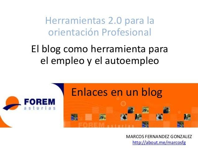 Herramientas 2.0 para la orientación Profesional El blog como herramienta para el empleo y el autoempleo  Enlaces en un bl...