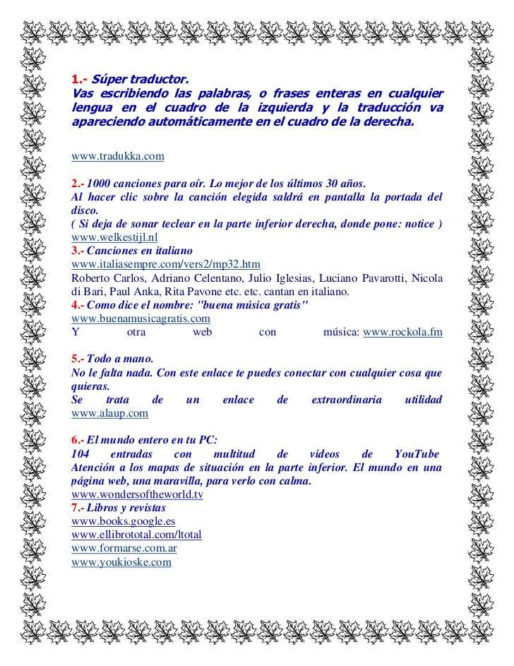 1.-Súper traductor.<br />Vas escribiendo las palabras, o frases enteras en cualquier lengua en el cuadro de la izquierda ...