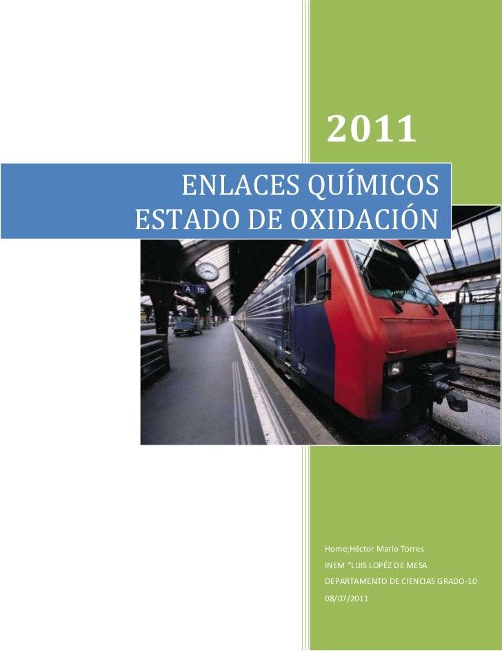 """ENLACES QUÍMICOS ESTADO DE OXIDACIÓN2011Home;Héctor Mario TorresINEM """"LUIS LOPÉZ DE MESA DEPARTAMENTO DE CIENCIAS GRADO-10..."""