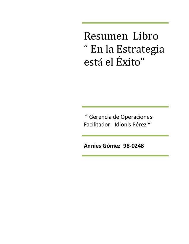 """Resumen Libro"""" En la Estrategiaestá el Éxito"""""""" Gerencia de OperacionesFacilitador: Idionis Pérez """"Annies Gómez 98-0248"""