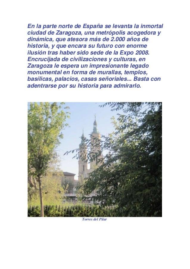 En la parte norte de España se levanta la inmortal ciudad de Zaragoza, una metrópolis acogedora y dinámica, que atesora má...