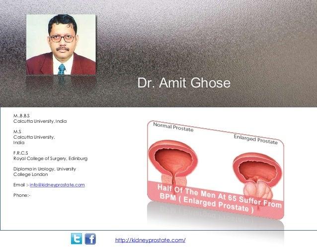 http://kidneyprostate.com/Dr. Amit GhoseM..B.B.SCalcutta University, IndiaM.SCalcutta University,IndiaF.R.C.SRoyal College...