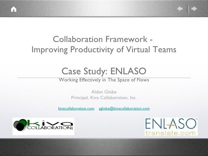 Collaboration Framework -  Improving Productivity of Virtual Teams   Case Study: ENLASO Working Effectively in The Space o...