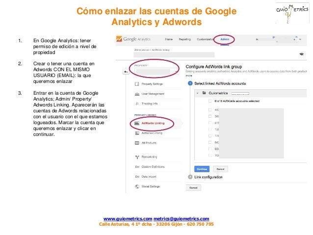 www.guiometrics.com metrics@guiometrics.com Calle Asturias, 4 1º dcha - 33206 Gijón - 620 750 795 1. En Google Analytics: ...