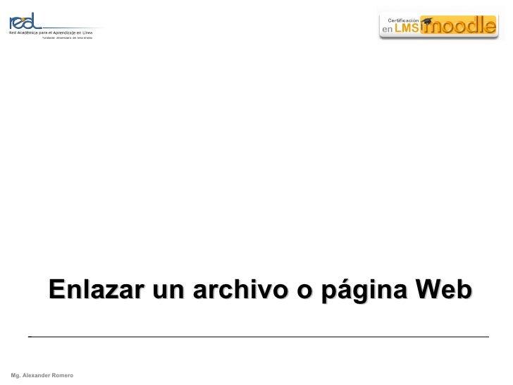 Enlazar un archivo o página Web Mg. Alexander Romero
