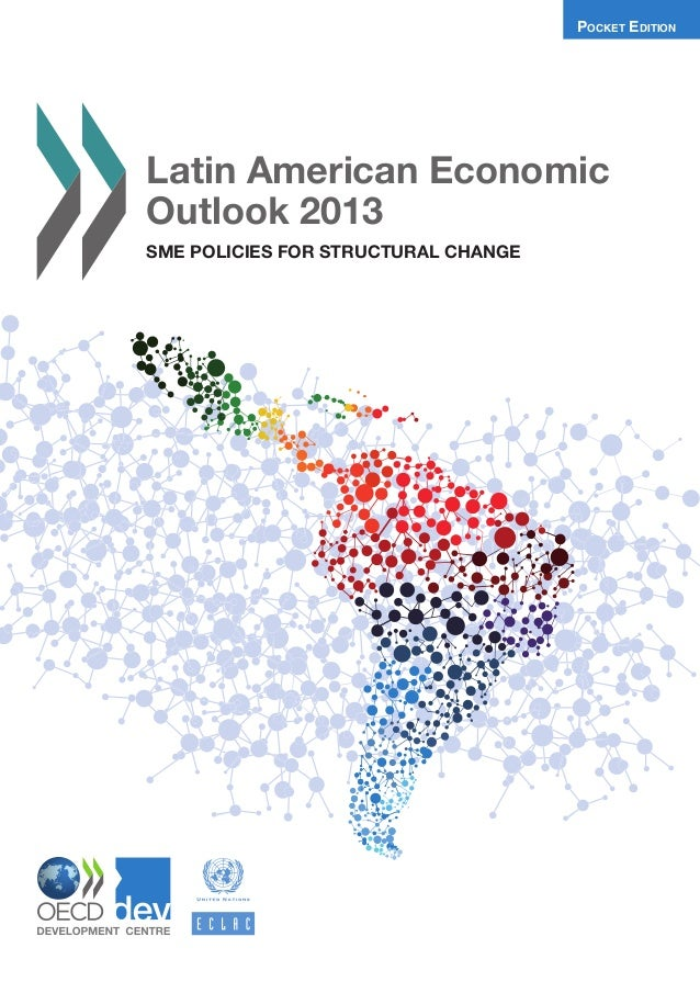 POCKET EDITION   Latin American Economic Outlook 2013   SME POLICIES FOR STRUCTURAL CHANGE   In the short term, Latin Amer...
