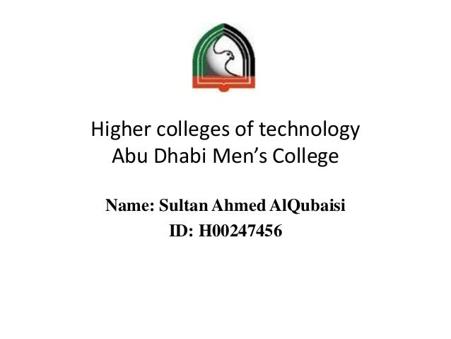 Higher colleges of technologyAbu Dhabi Men's CollegeName: Sultan Ahmed AlQubaisiID: H00247456