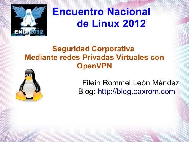 Encuentro Nacional           de Linux 2012       Seguridad CorporativaMediante redes Privadas Virtuales con             Op...