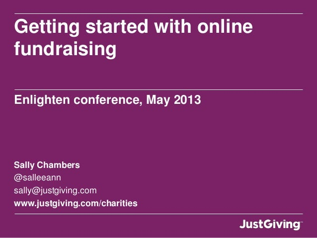 Getting started with onlinefundraisingEnlighten conference, May 2013Sally Chambers@salleeannsally@justgiving.comwww.justgi...