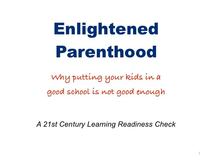 Enlightened    Parenthood    Why putting your kids in a  good school is not good enoughA 21st Century Learning Readiness C...