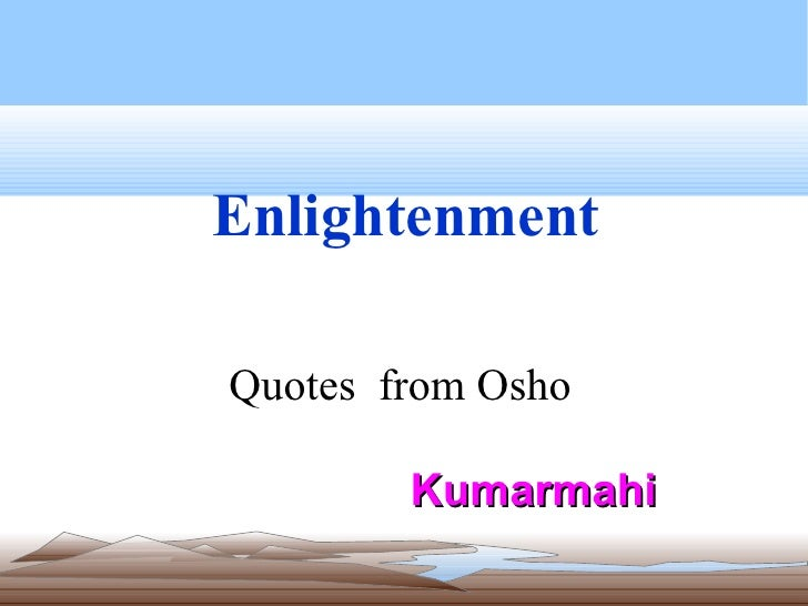 Enlightenment   Quotes  from Osho  Kumarmahi