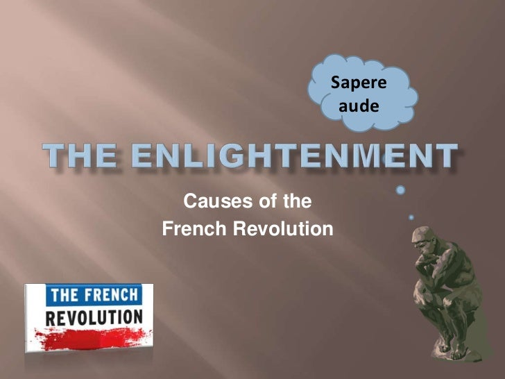 The Enlightenment<br />Sapereaude<br />Causes of the <br />French Revolution<br />