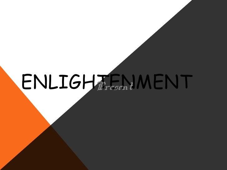 ENLIGHTENMENT      Present