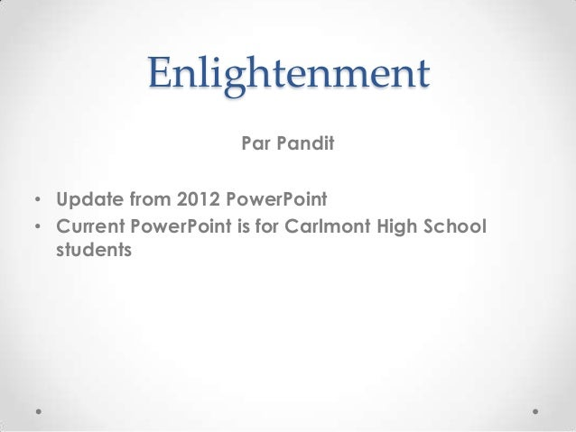 Enlightenment Par Pandit • Update from 2012 PowerPoint • Current PowerPoint is for Carlmont High School students