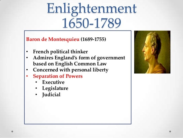 enlightened philosophers john locke baron de The writings of jean jacques rousseau, baron de montesquieu, and   one contribution that john locke made to enlightenment philosophy was the  idea.