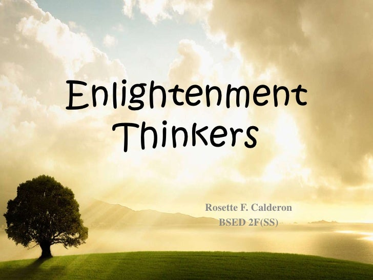 Enlightenment  Thinkers       Rosette F. Calderon         BSED 2F(SS)