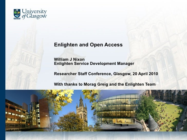 Enlighten and Open Access William J Nixon Enlighten Service Development Manager Researcher Staff Conference, Glasgow, 20 A...