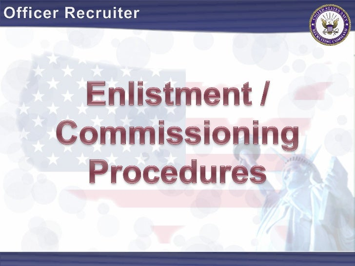 Introduction  Preparation for Enlistment / Commissioning  Briefing at Time of Enlistment / Commissioning  Executing Enlist...