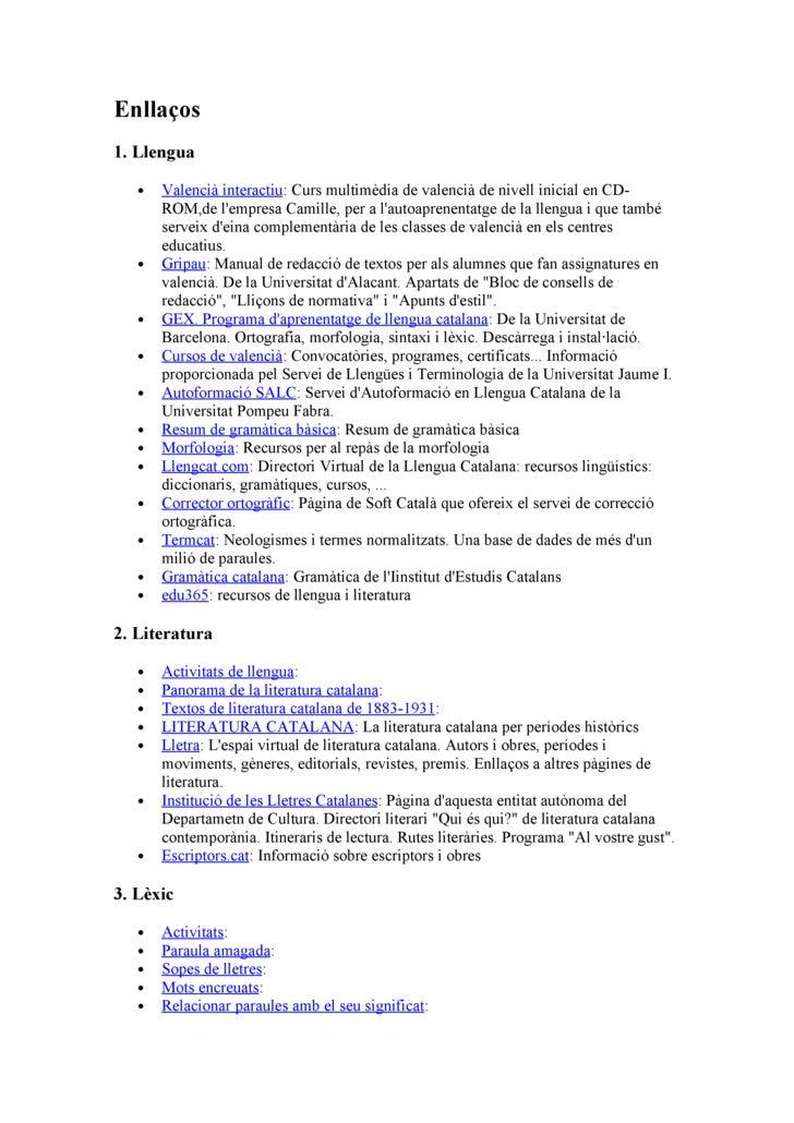 Enllaços 1. Llengua     •   Valencià interactiu: Curs multimèdia de valencià de nivell inicial en CD-        ROM,de l'empr...
