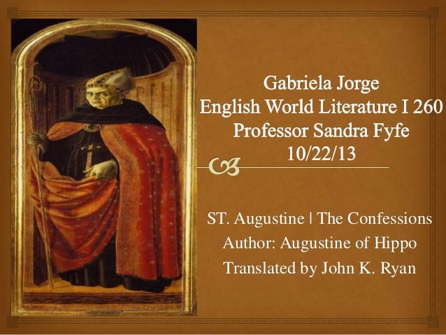 ST. Augustine | The Confessions Author: Augustine of Hippo Translated by John K. Ryan