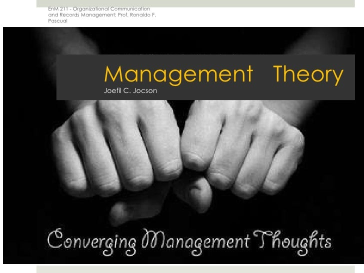 Management Theory Joefil C. Jocson<br />EnM 211 - Organizational Communication and Records Management: Prof. Ronaldo F. Pa...