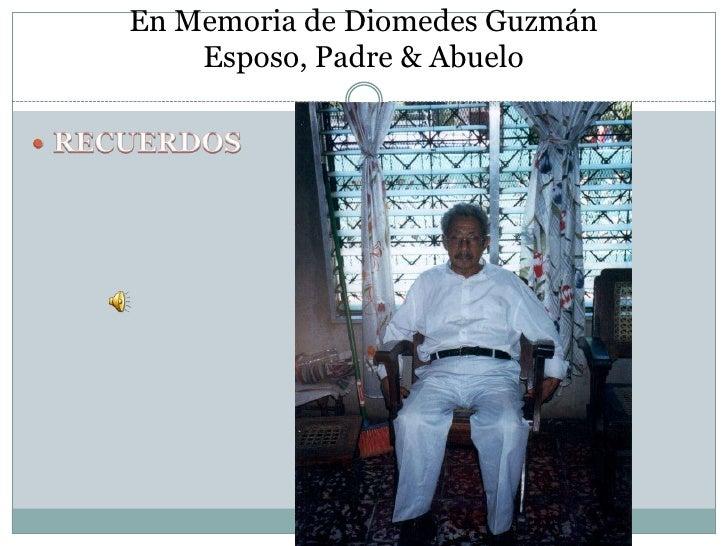 En Memoria de Diomedes GuzmánEsposo, Padre & Abuelo<br />RECUERDOS<br />