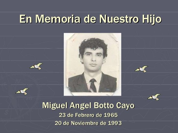 En Memoria de Nuestro Hijo Miguel Angel Botto Cayo 23 de Febrero de 1965 20 de Noviembre de 1993