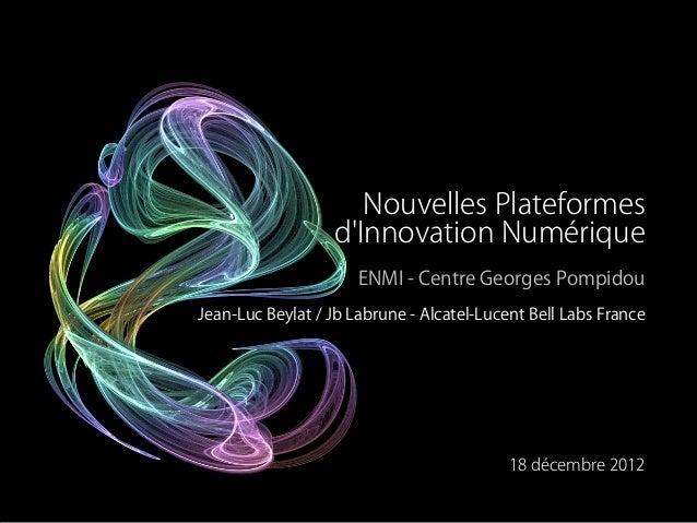 Nouvelles Plateformes                  dInnovation Numérique                      ENMI - Centre Georges PompidouJean-Luc B...