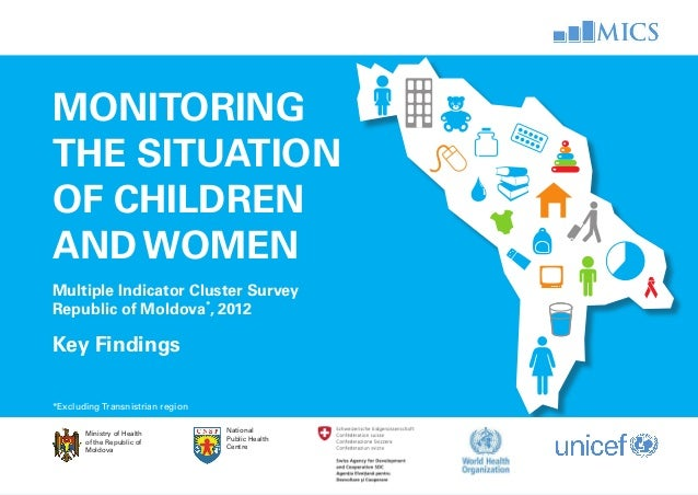Monitoring the situation of children and women Multiple Indicator Cluster Survey Republic of Moldova* , 2012 key findings ...