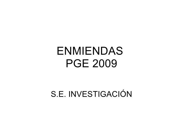 ENMIENDAS  PGE 2009 S.E. INVESTIGACIÓN