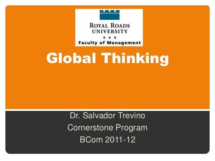 Global Thinking  Dr. Salvador Trevino  Cornerstone Program     BCom 2011-12