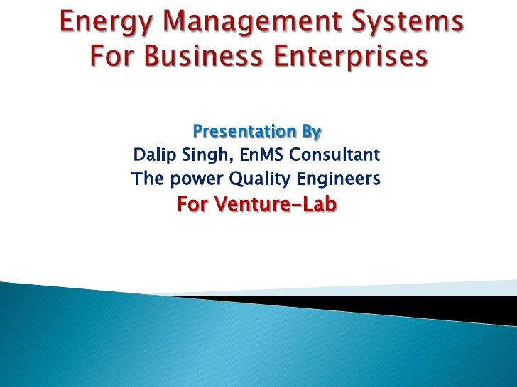 Presentation ByDalip Singh, EnMS ConsultantThe power Quality Engineers     For Venture-Lab